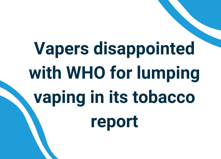 Vapers disappointed with WHO for lumping vaping in its tobacco report