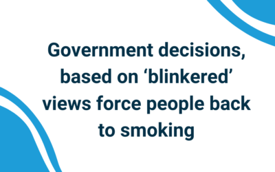 Government decisions, based on 'blinkered' views force people back to smoking